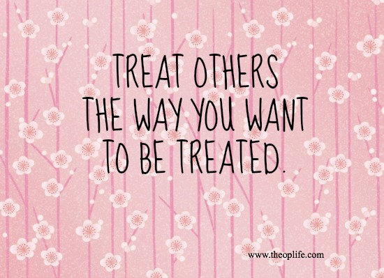 Resultado de imagen de treat others as you want to be treated
