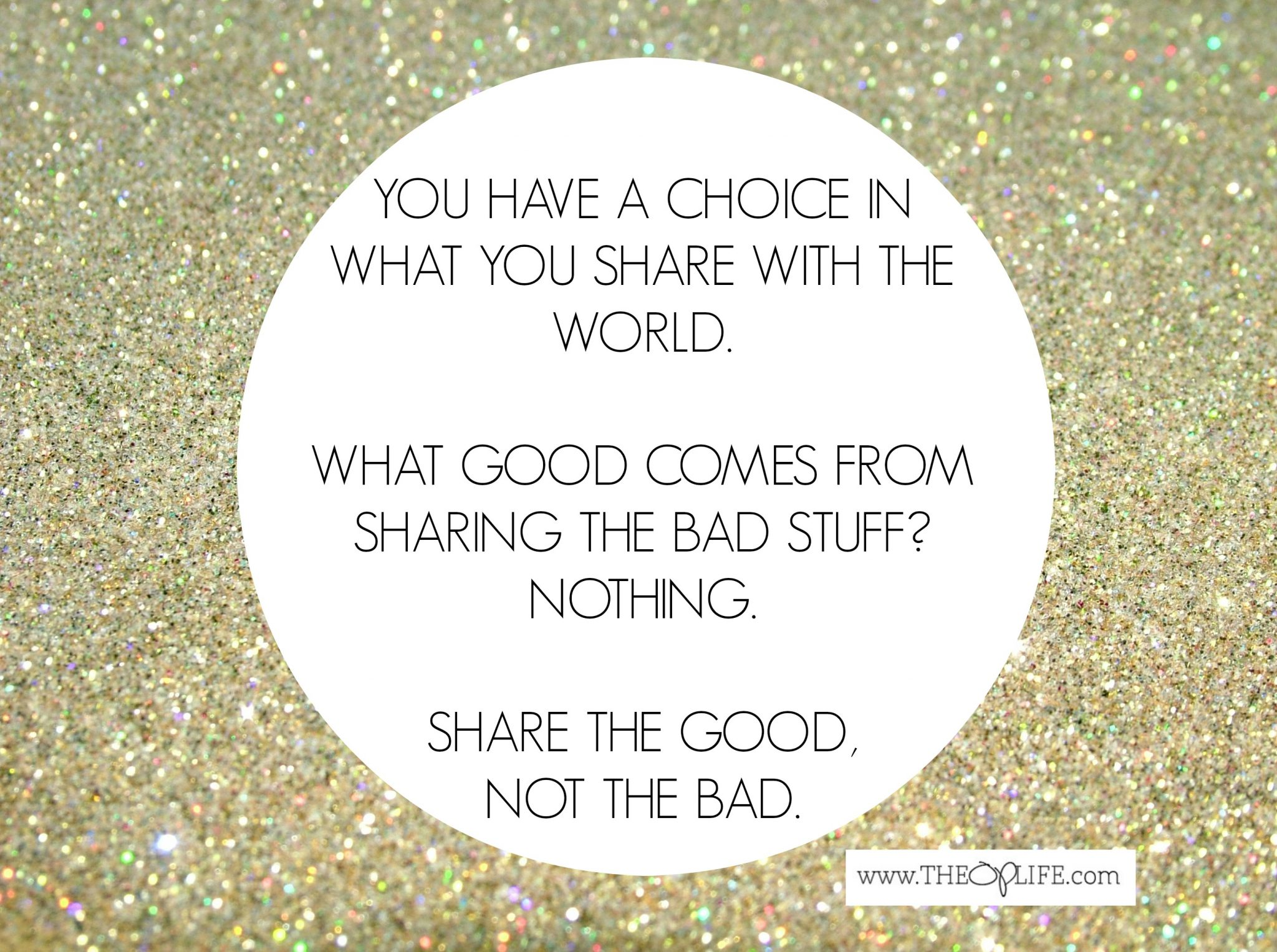 Share the good, not the bad.