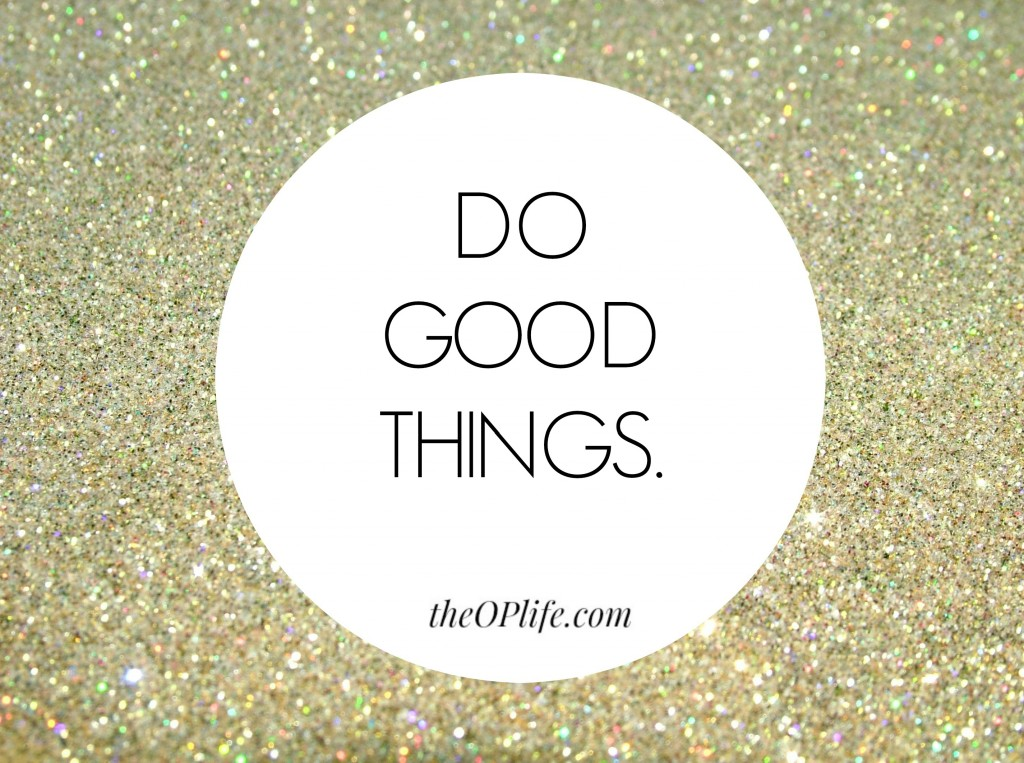 Do Good Things The OP Life