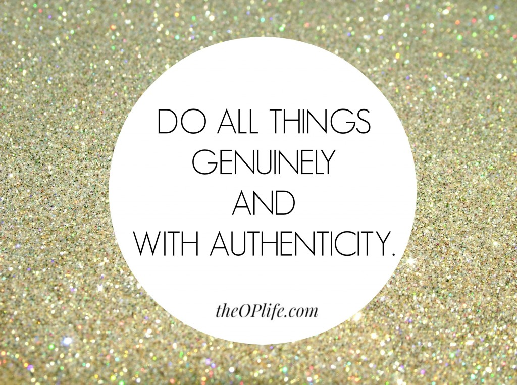 Do all things genuinely and with authenticity The OP Life