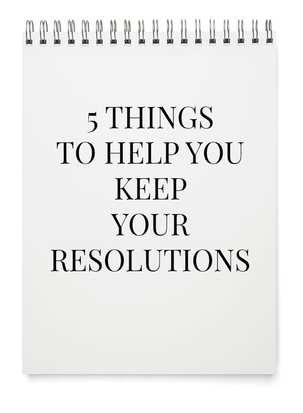 5 Things To Help You Keep Your Resolutions The OP Life