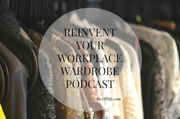 Reinvent your workplace wardrobe podcast The OP Life