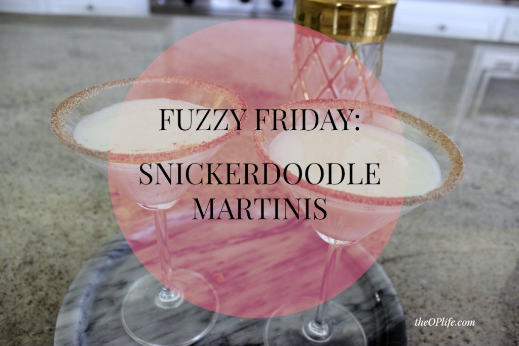 Fuzzy Friday:  Snickerdoodle Martinis