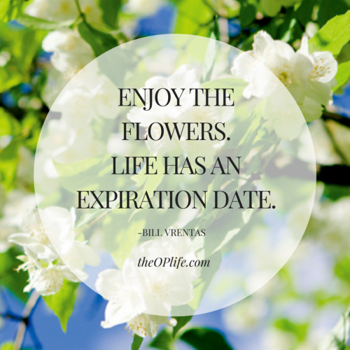 ENJOY THE FLOWERS.LIFE HAS AN EXPIRATION-2