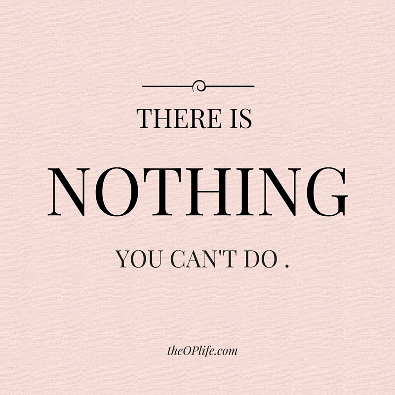 There is nothing you can't do.