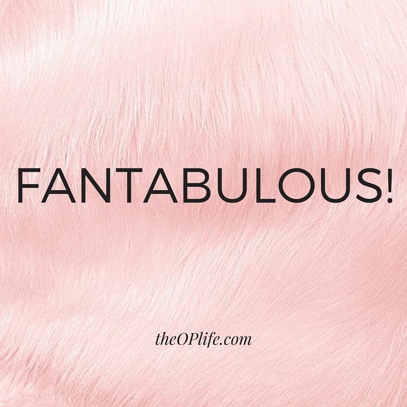 FANTABULOUS! The OP Life
